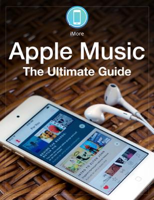 Apple Music: The Ultimate Guide - iMore Editors book