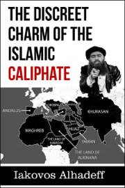 The Discreet Charm of the Islamic Caliphate