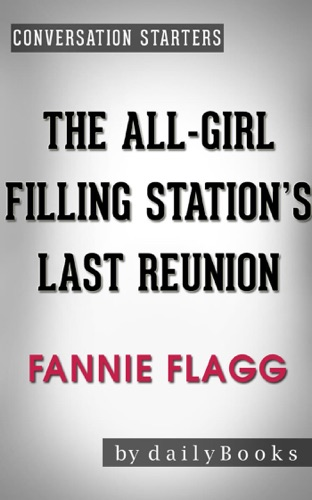 The All-Girl Filling Station's Last Reunion: A Novel by Fannie Flagg  Conversation Starters - Daily Books - Daily Books