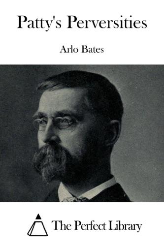 Arlo Bates - Patty's Perversities