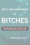 Help I Am Surrounded By Bitches The Swamp Goddess Guide To Friendship Frenzy Amid Menopausal Mayhem And Aging Angst