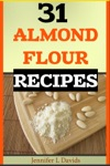 31 Almond Flour Recipes High In Protein Vitamins And Minerals A Low-Carb Gluten-Free Baking Alternative To Standard Wheat Flour