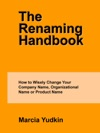 The Renaming Handbook How To Wisely Change Your Company Name Organizational Name Or Product Name
