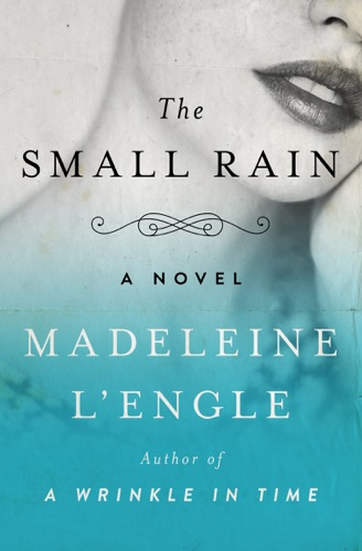 Madeleine L'Engle - The Small Rain