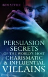 Persuasion Secrets Of The Worlds Most Charismatic  Influential Villains