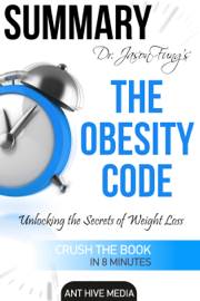 Dr. Jason Fung's The Obesity Code: Unlocking the Secrets of Weight Loss Summary book