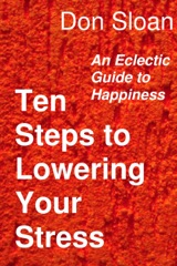 Ten Steps to Lowering Your Stress: An Eclectic Guide to Happiness