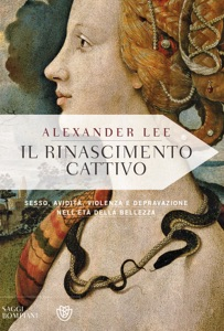 Il rinascimento cattivo da Alexander Lee