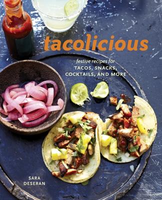 Tacolicious - Sara Deseran, Joe Hargrave, Antelmo Faria & Mike Barrow book