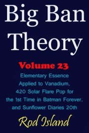 Big Ban Theory Elementary Essence Applied To Vanadium 420 Solar Flare Pop For The 1st Time In Batman Forever And Sunflower Diaries 20th Volume 23