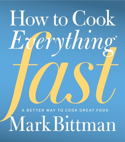 Mark Bittman - How to Cook Everything Fast