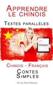 Apprendre le chinois - Textes parallèles (Français - Chinois) Contes Simples - Polyglot Planet Publishing