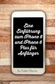 Eine Einf Hrung Zum Iphone 6 Und Iphone 6 Plus F R Anf Nger