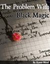The Problem With Black Magic