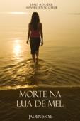 Morte Na Lua de Mel (Livro  #1 da Série Assassinatos no Caribe)