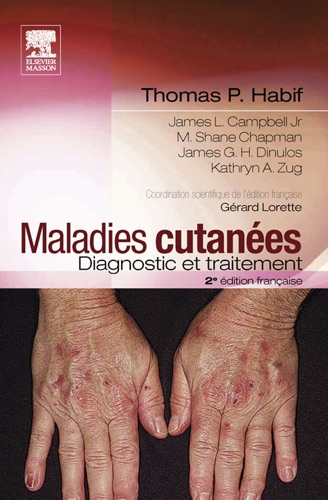 Thomas P. Habif, James I. Jr. Campbell, M. Shane Chapman MD, James G.H. Dinulos, Kathryn A. Zug, Gérard Lorette & John Scott & Co - Maladies cutanées : diagnostic et traitement