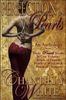 Perfection In Pearls ~ An Anthology: Pearls of Passion, Pearls of Wisdom, and Pearls of Pleasure Together In One Volume