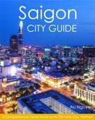 Saigon City Guide: A Comprehensive Travel Guide to Ho Chi Minh City, Vietnam
