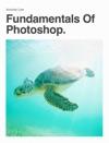 Fundamentals Of Photoshop