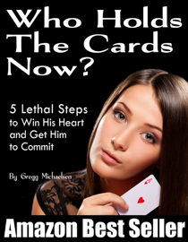 Who Holds The Cards Now? 5 Lethal Steps to Win His Heart and Get Him to Commit book