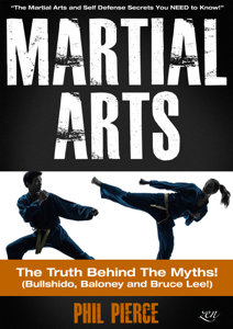 Martial Arts: The Truth Behind the Myths! - The Martial Arts and Self Defense Secrets You Need to Know (Bullshido, Baloney and Bruce Lee!) Book Review