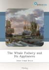 The Whale Fishery And Its Appliances