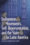 Indigenous Movements Self-Representation And The State In Latin America