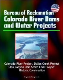 Bureau Of Reclamation Colorado River Dams And Water Projects Colorado River Project Dallas Creek Project Glen Canyon Unit Smith Fork Project History Construction