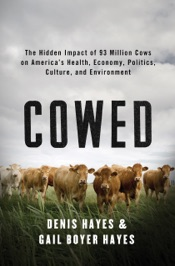 Cowed: The Hidden Impact of 93 Million Cows on America's Health, Economy, Politics, Culture, and Environment