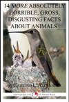 14 More Absolutely Gross Disgusting Facts About Animals A 15-Minute Book