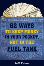 62 Ways To Keep Money In Your Pocket, Not In The Fuel Tank