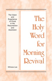 The Holy Word for Morning Revival - The Vision and Experience of Christ in His Resurrection and Ascension PDF Download