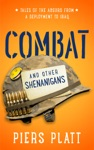 Combat And Other Shenanigans Tales Of The Absurd From A Deployment To Iraq