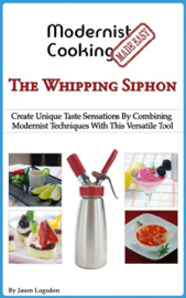 Modernist Cooking Made Easy: The Whipping SIphon book