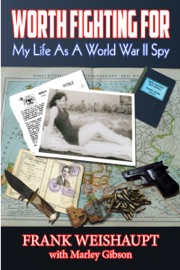 WORTH FIGHTING FOR: MY LIFE AS A WORLD WAR II SPY