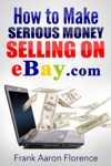 EBay The Easy Way How To Make Serious Money Selling On EBaycom