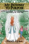 My Pathway To Purpose A True Story About Overcoming Obstacles And Finding My Inner Self