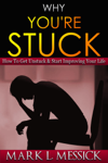 Why You're Stuck: How To Get Unstuck & Start Improving Your Life