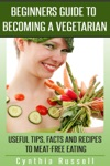 Beginners Guide To Becoming A Vegetarian