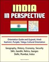 India In Perspective: Orientation Guide And Gujarati, Hindi, Kashmiri, Punjabi, Telegu Cultural Orientation: Geography, History, Economy, Security, Sikh, Gandhi, Nehru, Ganges, Delhi, Mumbai, Indus