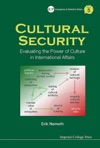 Cultural Security Evaluating The Power Of Culture In International Affairs