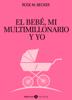 Rose M. Becker - El bebé, mi multimillonario y yo – Vol. 1 ilustración