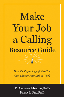 Make Your Job a Calling Resource Guide - Bryan J. Dik & K. Arianna Molloy book
