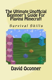 The Ultimate Unofficial Beginner's Guide For Playing Minecraft book