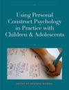 Using Personal Construct Psychology With Children And Adolescents