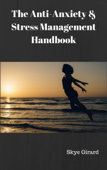 The Anti-Anxiety and Stress Management Handbook