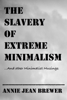 Annie Jean Brewer - The Slavery of Extreme Minimalism and other Minimalist Musings artwork