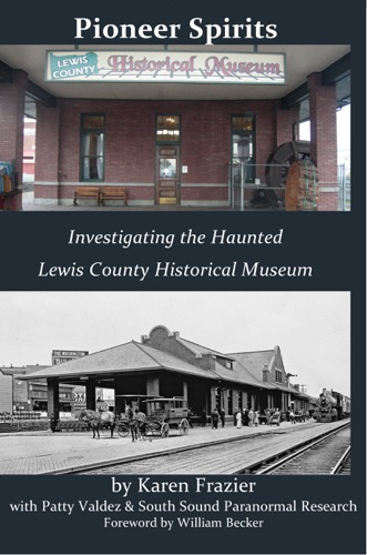 Karen Frazier - Pioneer Spirits: Investigating the Haunted Lewis County Historical Museum
