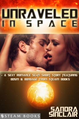 Unraveled in Space - A Sexy Romance Sci-Fi Short Story Featuring BDSM &  Bondage from Steam Books