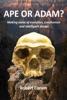 Ape Or Adam?: Making Sense Of Evolution, Creationism And Intelligent Design